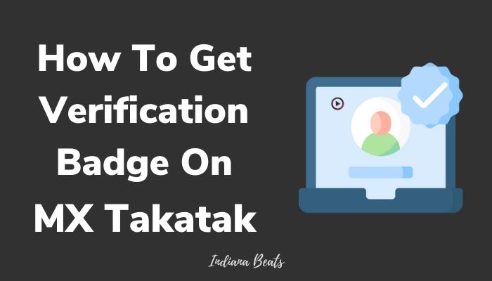 How To Get Verification Badge On MX TakaTak
