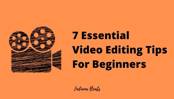 7 Essential Video Editing Tips For Beginners